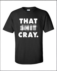That Sht Cray Crazy fierce tee commes vogue jay by MADLABSTEES, $17.99