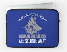 When Minutes Count - German Shepherds Are Seconds Away! - Laptop Sleeves