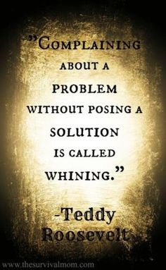 "Success Motivation Work Quotes : QUOTATION – Image : Quotes Of the day – Description "" Complaining about a problem without posing a solution is called whining "" Teddy Roosevelt , Inspirational quotes Sharing is Caring – Don't forget to share this quote ! Life Quotes Love, Great Quotes, Quotes To Live By, Quotes Inspirational, Awesome Quotes, Love People Quotes, Happy Quotes, Cool Words, Wise Words"