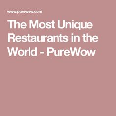 The Most Unique Restaurants in the World - PureWow