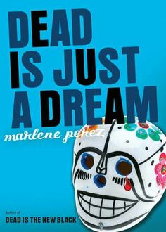 Dead Is Just a Dream (Dead Is Series #8) By: Marlene Perez