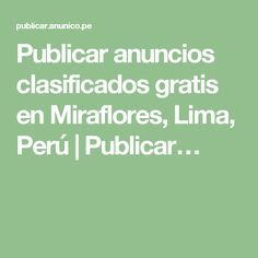 Publicar anuncios clasificados gratis en Miraflores, Lima, Perú | Publicar…