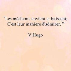 """""""Les méchants envient et haïssent ; c'est leur manière d'admirer."""" - [Victor…"""