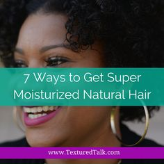 7 Ways to Get Super Moisturized Natural Hair Right Now! | Curly Nikki | Natural Hair Care