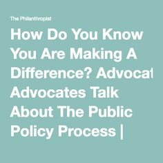 How Do You Know You Are Making A Difference? Advocates Talk About The Public Policy Process | The Philanthropist