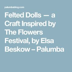 Felted Dolls — a Craft Inspired by The Flowers Festival, by Elsa Beskow – Palumba