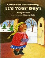 """""""Gretchen Groundhog, It's Your Day!"""" by Abby Levine. Townspeople, an elegant groundhog, and a charming burrow all show up for Groundhog Day in this simple sweet story about old--and new--traditions. Poor Gretchen Groundhog is too shy to come out of her hole on February 2, but her great-uncle Gus, too old for the job, offers her plenty of encouragement. $6.95 www.thematicattic.com"""