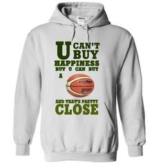 U CANT BUY HAPPINESS, BUT YOU LOVE BASKET BALL T Shirts, Hoodie, Tee Shirts ==► Shopping Now!