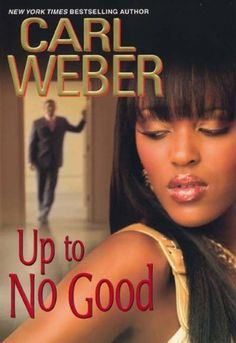 Carl Weber Books: Up To No Good - All books by Carl Weber (the author)