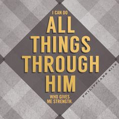 I can do all things through him who gives me strength. -Philippians 4:13 | ExploreGod.com