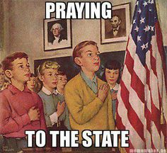 Praying to the state. That's pretty much how I've always felt about it.