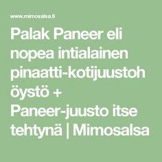 Palak Paneer eli nopea intialainen pinaatti-kotijuustohöystö + Paneer-juusto itse tehtynä | Mimosalsa