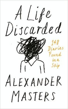A Life Discarded: 148 Diaries Found in a Skip eBook: Alexander Masters: Amazon.co.uk: Kindle Store