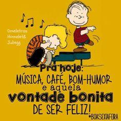 <p></p><p>Pra hoje: música, café, bom-humor e aquela vontade bonita de ser feliz! </p>
