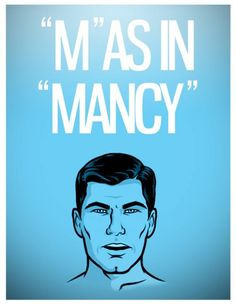 M as in Mancy #archerquotes