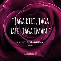 """""""Jaga diri, jaga hati, jaga iman."""" - from HELLO, KESAYANGAN ! (on Wattpad) https://www.wattpad.com/238227625?utm_source=ios&utm_medium=pinterest&utm_content=share_quote&wp_page=quote&wp_uname=BelovedArmy&wp_originator=N1Cc1zTFZmOG7kuG6BfjrSsXbfPLerhcJXRPBWkJS2It9pCfrX5sH01rXf2jhZiBwoPH2lu%2BvwISt1FCvoAqrXZ5qsi5R04%2BxZGVYhJmD7m4todj0a2kFPHLTBZt2pbN #quote #wattpad"""