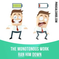 """""""Run down"""" means """"to lose energy or power"""".  Example: The monotonous work ran him down."""