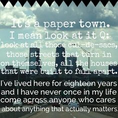 -Paper Towns John Green...This is my town.  I live in that town.