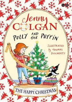 """Read """"The Happy Christmas Book by Jenny Colgan available from Rakuten Kobo. The fourth children's book featuring Polly and her puffin Neil, from bestselling adult novelist Jenny Colgan. Childrens Christmas Books, Childrens Books, Christmas Uk, Friend Book, Early Readers, Bedtime Stories, Book Authors, Read Aloud, Bestselling Author"""