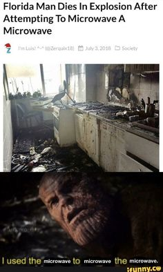 Florida Man Dies In Explosion After Attempting To Mic rowave A Microwave I dSOd the microwave to microwave the microwave. Stupid Funny Memes, Funny Relatable Memes, Hilarious, Marvel Memes, Dankest Memes, Meme Meme, Funny Images, Funny Pictures, Funny Memes About Girls