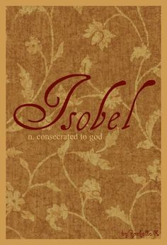 Baby Girl Name: Isobel. Meaning: Consecrated to God. Origin: Scottish form of Isabel. I love this way of spelling it! http://www.pinterest.com/vintagedaydream/baby-names/