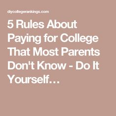 5 Rules About Paying for College That Most Parents Don't Know - Do It Yourself…