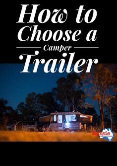Our guide to choosing a camper trailer to suit your travels. #camping #Australia