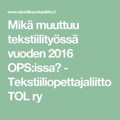 Mikä muuttuu tekstiilityössä vuoden 2016 OPS:issa? - Tekstiiliopettajaliitto TOL ry Issa, Math Equations