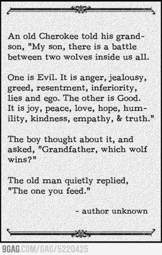 The battle between two wolves. I love this quote.
