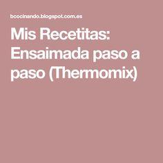 Mis Recetitas: Ensaimada paso a paso (Thermomix)