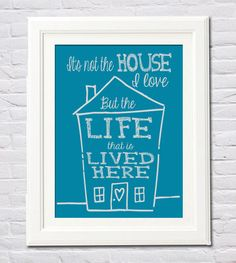 PDF Printable ~ It's Not the House I Love But the Life that is Lived Here by FourHappyFaces (Housewarming Wedding Gift, Homeschool, Happy Family)