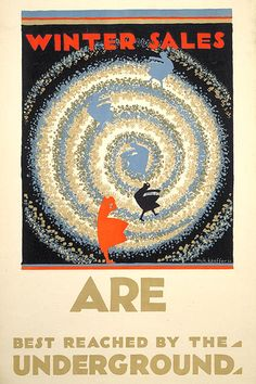 Winter Sales are Best Reached by the Underground; by Edward McKnight Kauffer, 1922. Some of the Underground's most iconic posters promote shopping, an activity that has endured in popularity through wars and recessions. In the past these posters presented the pursuit as of interest mostly to women, which perhaps would be less acceptable for modern versions...