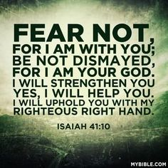 Fear not. God will take care of you; He is with you; and He is Mightier than any in this world.