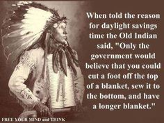 Daylight Savings Time - ugh. But it's true about the government.