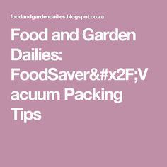 Food and Garden Dailies: FoodSaver/Vacuum Packing Tips