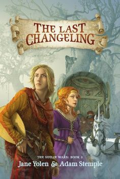 The Last Changeling (The Seelie Wars) by Jane Yolen - NEW middle school fiction in the library