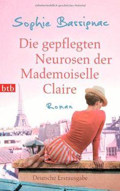 Sophie Bassignac - Die gepflegten Neurosen der Mademoiselle Claire