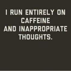 well... Not so much the caffeine... :-)