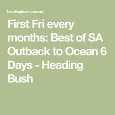 First Fri every months: Best of SA Outback to Ocean 6 Days - Heading Bush