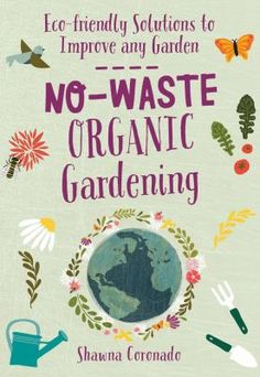 Covering dozens of ways to recycle and repurpose your way to a successful organic garden, No-Waste Organic Gardening shows you how to be a smart, responsible gardener. Organic Gardening, Gardening Tips, Gardening Books, No Waste, Ways To Recycle, Repurpose, Hobby House, Garden Guide, Garden Ideas
