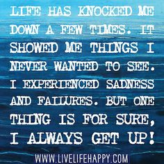 Life has knocked me down a few times. It showed me things I never wanted to see. I experienced many sadness and failures. But one thing is for sure, I always get up! by deeplifequotes, via Flickr