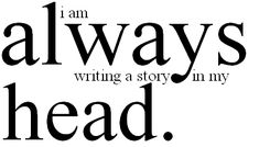 """I am always writing a story in my head.""    Now, to get more onto paper...."