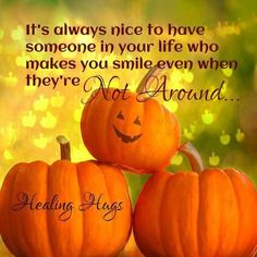 It's Nice To Have Someone In Your Life Who Makes You Smile Even When They Are Not Around life quotes quotes positive quotes quote friends life quote friendship quotes pumpkins