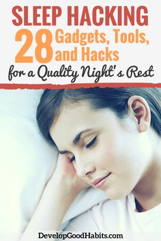 Sleep Hacking: 28 Gadgets, Tools, and Hacks for Quality Sleep. | Improve your sleep with the best sleep tips and sleep habits to get the good night's sleep you deserve.
