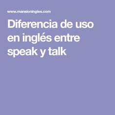 Diferencia de uso en inglés entre speak y talk