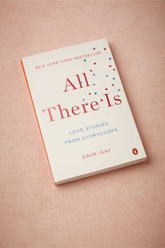 All There Is: Love Stories from StoryCorps... sweet little gift for v-day #luvocracy #valentinesday #books