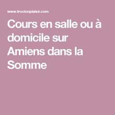 Cours en salle ou à domicile sur Amiens dans la Somme