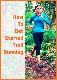 How To Get Started Trail Running -