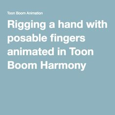 Rigging a hand with posable fingers animated in Toon Boom Harmony