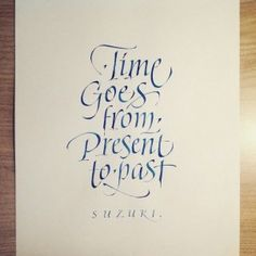 time goes from present to past - suzuki quote - calligraphy by chiara riva // @chiar.riva